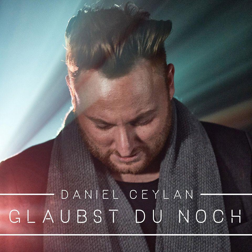 Daniel Ceylan – Glaubst du noch